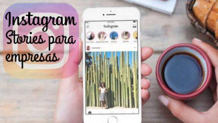 Instagram Stories para empresas, ¿cómo usar las historias para tu negocio?